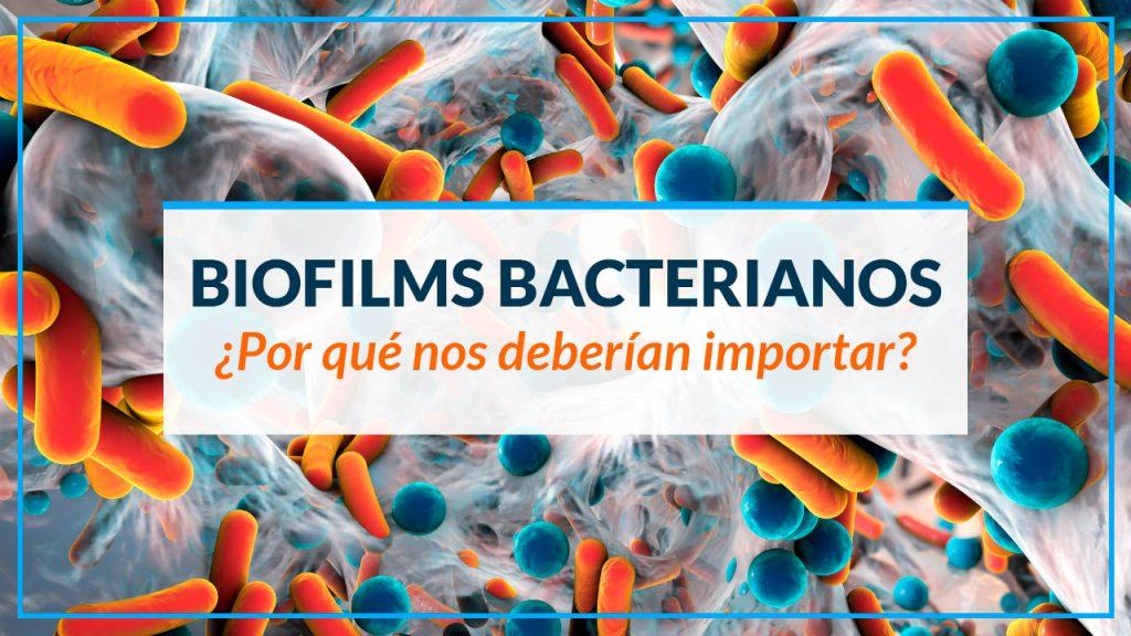 Biofilms Bacterianos: ¿Por qué nos deberían importar?