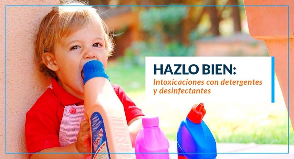 Hazlo bien: Intoxicaciones con detergentes y desinfectantes