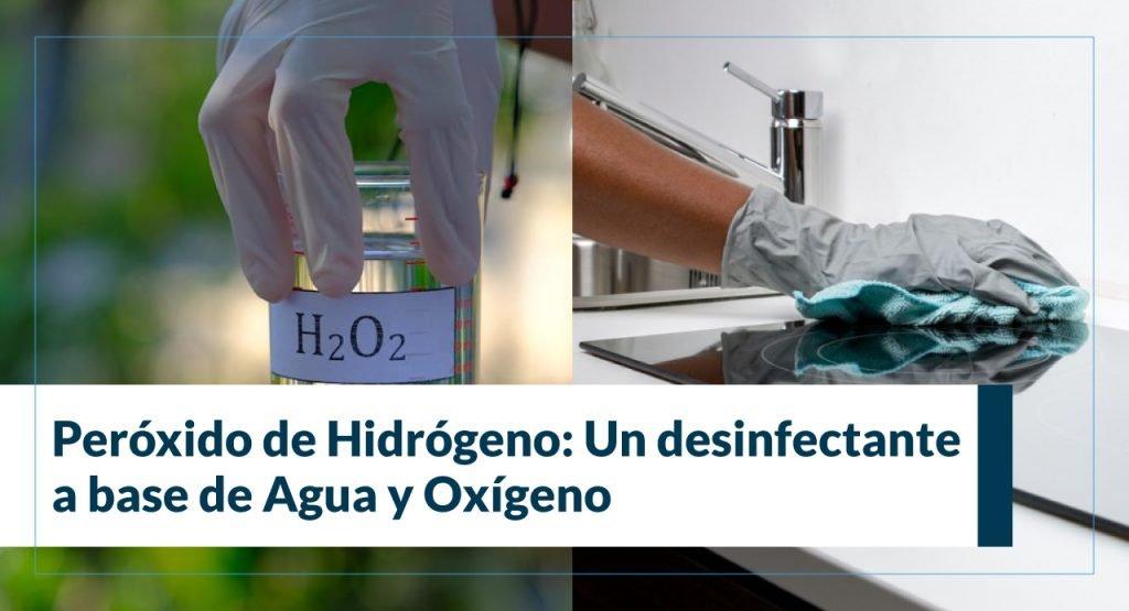 Peróxido De Hidrógeno: El único desinfectante compuesto solo de agua y oxígeno